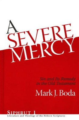 A Severe Mercy: Sin and Its Remedy in the Old Testament  -     By: Mark J. Boda