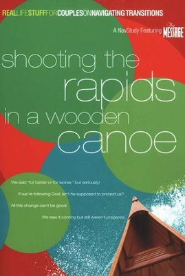Shooting the Rapids in a Wooden Canoe: On Navigating Transitions  -     By: The Navigators