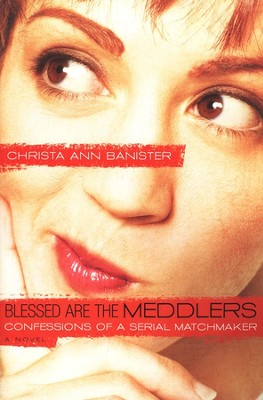 Blessed Are the Meddlers, Sydney Alexander Series #2   -     By: Christa Ann Banister