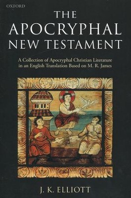 The Apocryphal New Testament: A Collection of Apocryphal Christian Literature in English Translation  -     Edited By: J.K. Elliott     By: Edited by J.K. Elliott