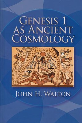 Genesis 1 as Ancient Cosmology   -     By: John H. Walton