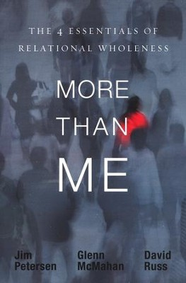More Than Me: The 4 Essentials of Relational Wholeness   -     By: Jim Petersen, Glen McMahan, David Russ