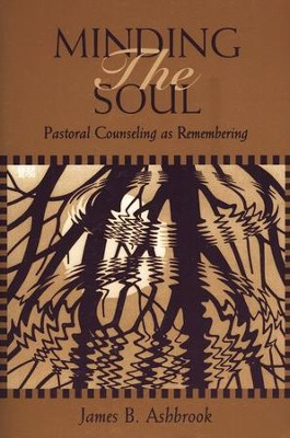 Minding the Soul: Pastoral Counseling As Remembering   -     By: James Ashbrook