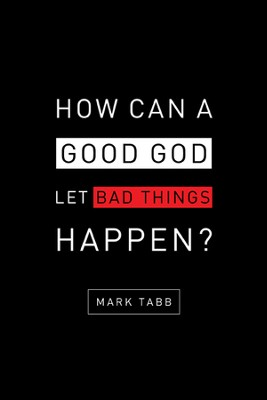How Can a Good God Let Bad Things Happen?  -     By: Mark Tabb