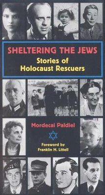 Sheltering the Jews: Stories of Holocaust Rescuers   -     By: Mordecai Paldiel