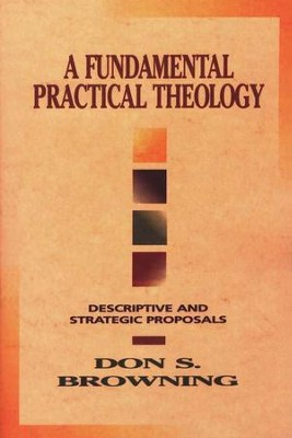 A Fundamental Practical Theology   -     By: Don S. Browning