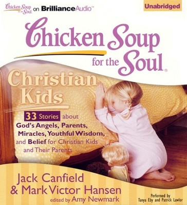 Chicken Soup for the Soul: Christian Kids - 33 Stories About God's Angels, Parents, Miracles, Youthful Wisdom, and Belief for Christian Kids and Their Parents on CD  -     By: Jack Canfield, Mark Victor Hansen, Amy Newmark