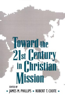 Toward the 21st Century in Christian Mission   -     Edited By: James Phillips, Robert Coote