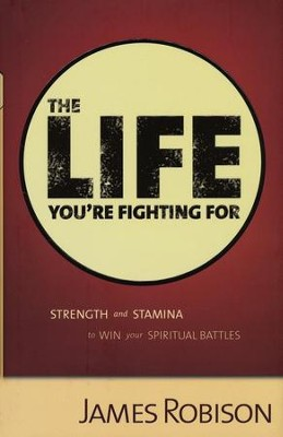 The Life You're Fighting For  -     By: James Robison