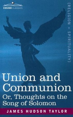 Union and Communion Or, Thoughts on the Song of Solomon  -     By: James Hudson Taylor
