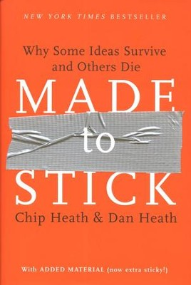 Made to Stick: Why Some Ideas Survive and Others Die  -     By: Chip Heath, Dan Heath