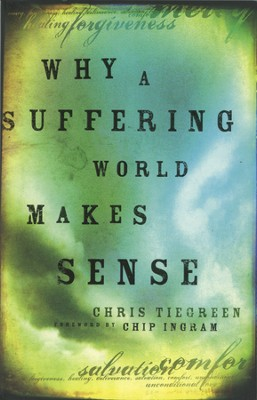 Why a Suffering World Makes Sense  -     By: Chris Tiegreen