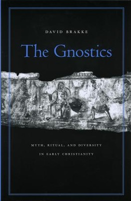 The Gnostics: Myth, Ritual, and Diversity in Early Christianity  -     By: David Brakke