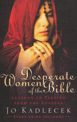Desperate Women of the Bible: Lessons on Passion from   -     By: Jo Kadlecek