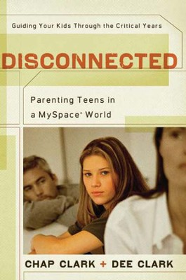 Disconnected: Parenting Teens in a MySpace World   -     By: Chap Clark, Dee Clark