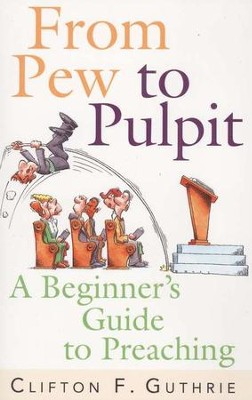 From Pew to Pulpit: A Beginner's Guide to Preaching  -     By: Clifton F. Guthrie