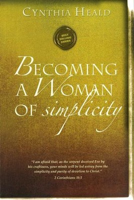Becoming a Woman of Simplicity  -     By: Cynthia Heald