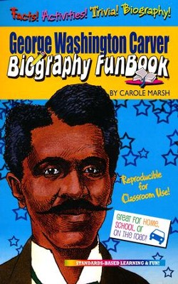George Washington Carver Biography FunBook  -     Edited By: Sherry Moss     By: Carole Marsh