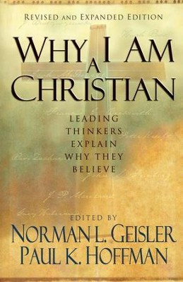 Why I Am a Christian, revised and expanded edition  -     Edited By: Norman L. Geisler, Paul K. Hoffman