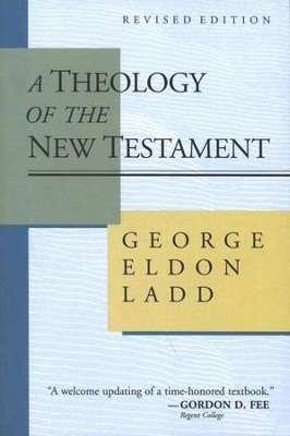 A Theology of the New Testament, Revised Edition  -     By: George Eldon Ladd