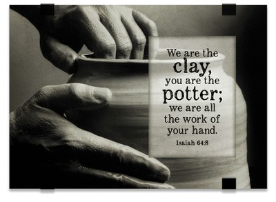 We Are the Clay, You Are the Potter, Tabletop Plaque  -