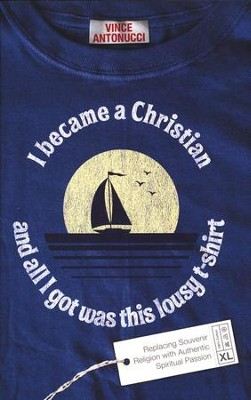 I Became a Christian and All I Got Was This Lousy T-shirt  -     By: Vince Antonucci