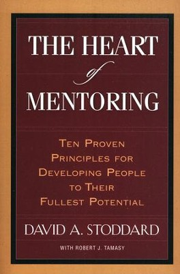 The Heart of Mentoring: Ten Proven Principles for Developing People to their Fullest Potential  -     By: David A. Stoddard, Robert Tamasy