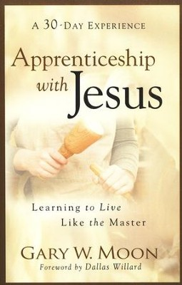 Apprenticeship with Jesus: Learning to Live Like the Master  -     By: Gary W. Moon