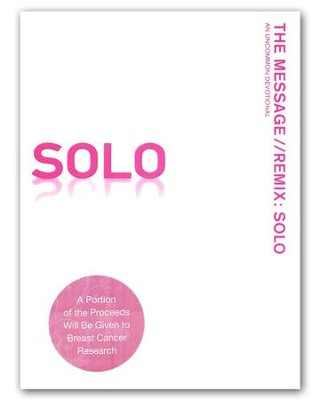 The Message//REMIX Solo: An Uncommon Devotional, Breast Cancer Awareness, Pink Edition  -     By: Eugene H. Peterson, Jan Johnson, Katie Peckham, J.R. Briggs