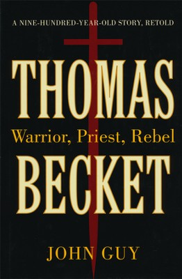 Thomas Becket: Warrior, Priest, Rebel  -     By: John Guy