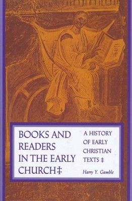 Books and Readers in the Early Church: A History of Early Christian Texts  -     By: Harry Y. Gamble