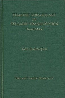 Ugaritic Vocabulary in Syllabic Transcription,  Revised Edition  -     By: John Huehnergard