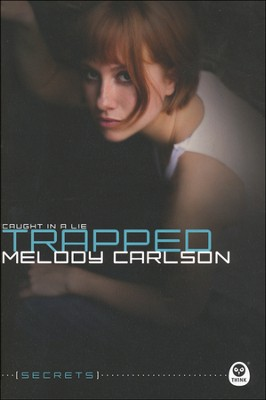 Trapped: Caught in a Lie, The Secrets Series #3   -     By: Melody Carlson