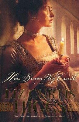 Here Burns My Candle   -     By: Liz Curtis Higgs