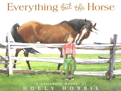 Everything But the Horse  -     By: Holly Hobbie