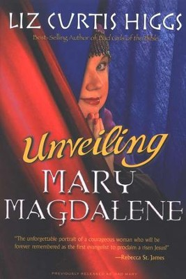 Unveiling Mary Magdalene                                                     -     By: Liz Curtis Higgs