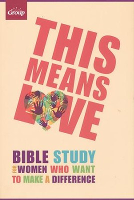 This Means Love: The Bible Study for Women Who Want to Make a Difference  -     By: Group