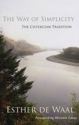 The Way of Simplicity: The Cistercian Tradition  -     By: Esther de Waal