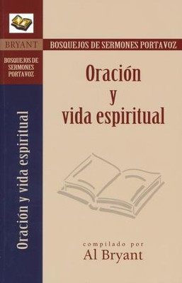 Bosquejos de Sermones: Oracion y Vida Espiritual  (Sermon Outlines on Prayer and Spiritual Living)  -     By: Al Bryant