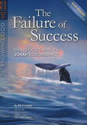 The Failure of Success: Seeing God's Mercy in Jonah's Disobedience  -     By: Bill Crowder