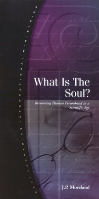 What is the Soul?   -     By: J.P. Moreland