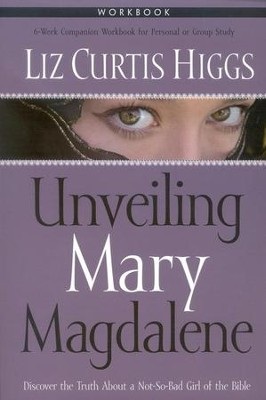 Unveiling Mary Magdalene Workbook   -     By: Liz Curtis Higgs