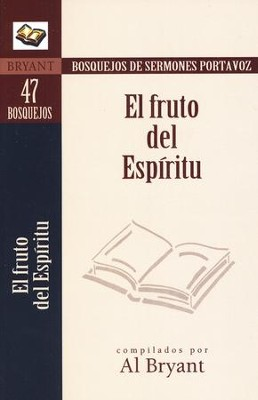 Bosquejos de Sermones Portavoz: El Fruto del Espíritu  (Sermon Outlines on the Fruit of the Spirit)  -     By: Al Bryant