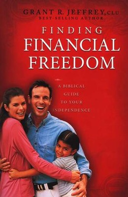 Finding Financial Freedom: The Biblical Road to Wealth  -     By: Grant R. Jeffrey