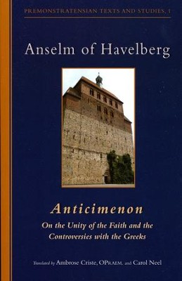 Anticimenon--On the Unity of the Faith and the Controversies with the Greeks  -     By: Anselm of Havelberg