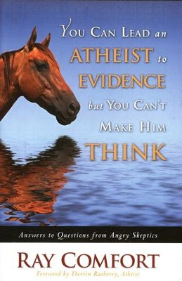You Can Lead an Atheist to Evidence, But You Can't Make Him Think  -     By: Ray Comfort