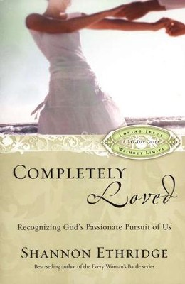 Completely Loved: Recognizing God's Passionate Pursuit of Us  -     By: Shannon Ethridge