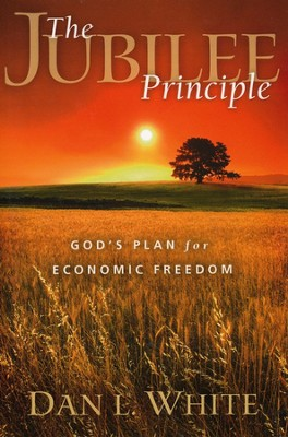 Jubilee Principle: God's Plan for Economic Freedom  -     By: Dan L. White