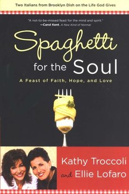 Spaghetti for the Soul: A Feast of Faith, Hope, and Love   -     By: Kathy Troccoli, Ellie Lofaro