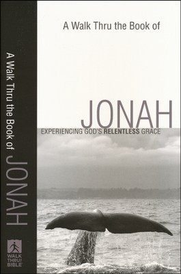 A Walk Thru the Book of Jonah: Experiencing God's Relentless Grace  -